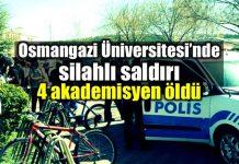 Osmangazi Üniversitesi silahlı saldırı: 4 öğretim görevlisi öldü