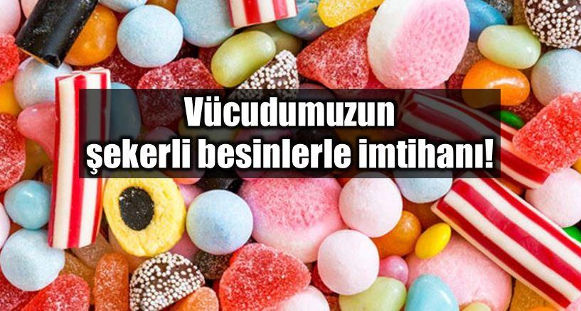 Vücudumuzun şekerli besinler ile imtihanı!
