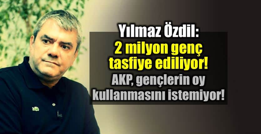 Yılmaz Özdil: 2 milyon genç AKP tasfiye 24 haziran seçimleri