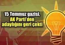 15 Temmuz gazisi, AK Parti milletvekili adaylığını geri çekti