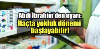 Abdi İbrahim uyardı: İlaçta yokluk dönemi başlayabilir! enflasyon döviz kur