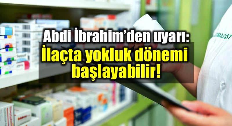Abdi ibrahim nezih barut ilaçta yokluk enflasyon döviz kur sgk indirimi