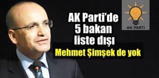 AK Parti'de 5 bakan liste dışı: Mehmet Şimşek de yok!