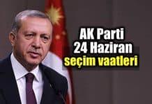 AK Parti seçim beyannamesi ve Cumhurbaşkanı Erdoğan'ın vaatleri