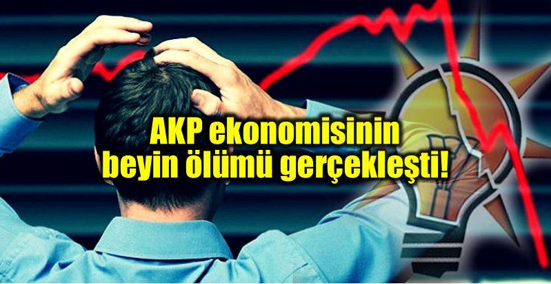 AKP ekonomi beyin ölümü gerçekleşti!