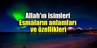 Allah ın isimleri Esmalar anlamları ve özellikleri