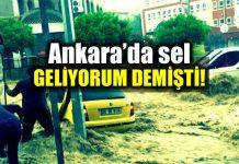 Ankara sel felaketi geliyorum demişti!