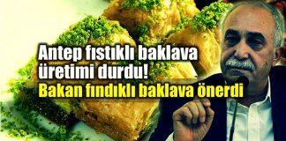 Antep fıstıklı baklava üretimi durdu: Bakan Fakıbaba fındıklı baklava önerdi