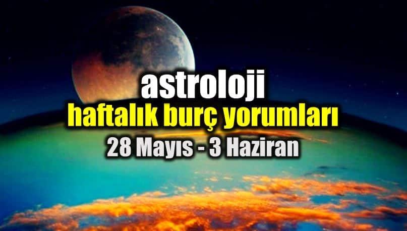 Astroloji: 28 Mayıs - 3 Haziran haftalık burç yorumları