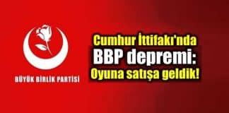 Cumhur İttifakı'nda BBP depremi: Oyuna, satışa geldik!