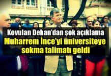 Kovulan Dekan alaattin duran Muharrem ince üniversiteye sokma talimatı