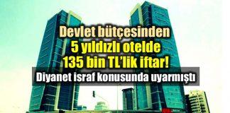 Devlet bütçesinden 5 yıldızlı otelde 135 bin TL iftar fatma betül sayan kaya