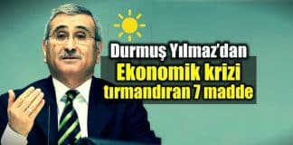 Durmuş Yılmaz Türkiye'de ekonomik krizi tırmandıran 7 maddeyi açıkladı!