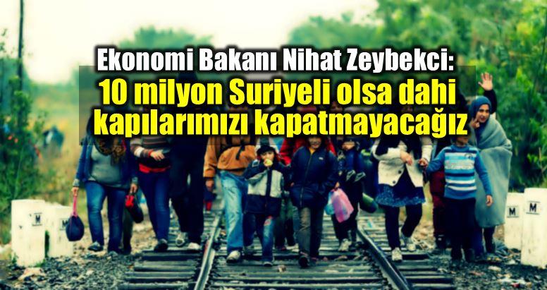 Nihat Zeybekci: 10 milyon Suriyeli olsa dahi kapılarımızı kapatmayacağız!