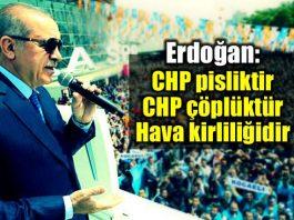 Erdoğan: CHP pisliktir, çöplüktür, hava kirliliğidir