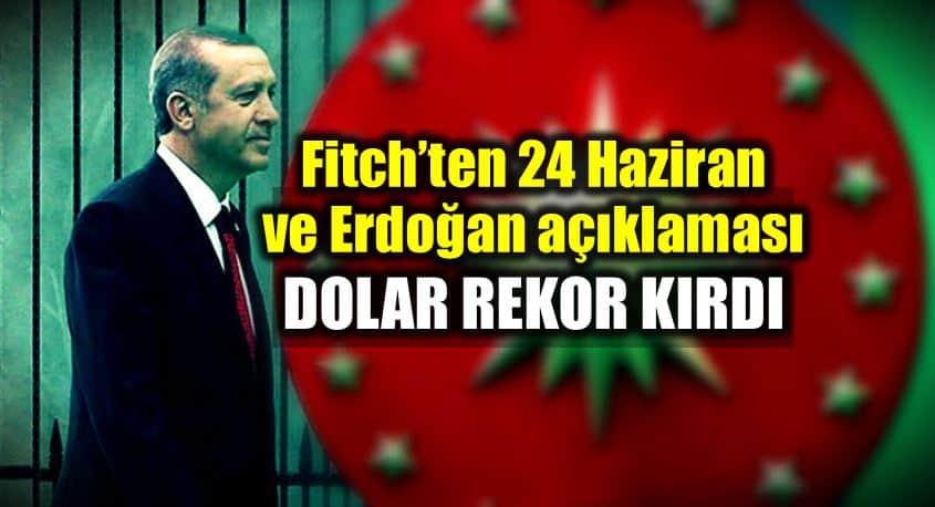 Fitch 24 Haziran ve Erdoğan açıklaması: Dolar/TL rekor kırdı!