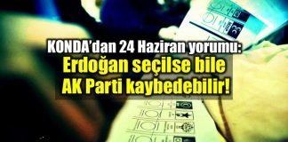 KONDA'dan 24 Haziran yorumu: Erdoğan seçilse bile AK Parti kaybedebilir!