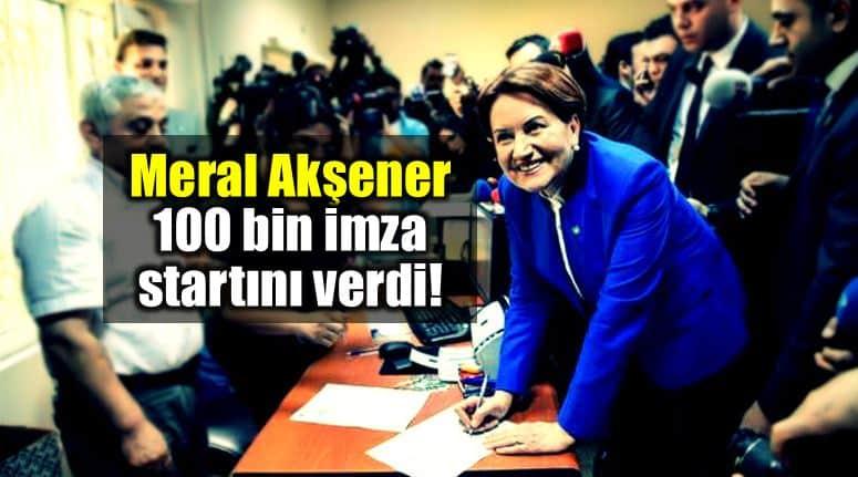 Meral Akşener 100 bin imza ile adaylık startını verdi