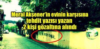 Meral Akşener'in evinin karşısına 'Her an her şey olabilir' yazdılar