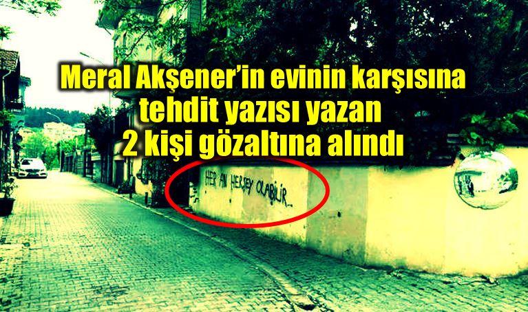Meral Akşener evinin karşısına Her an her şey olabilir yazdılar