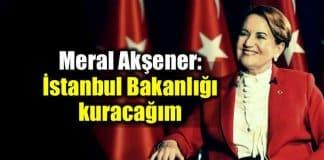 Meral Akşener vaatleri: İstanbul Bakanlığı kuracağım