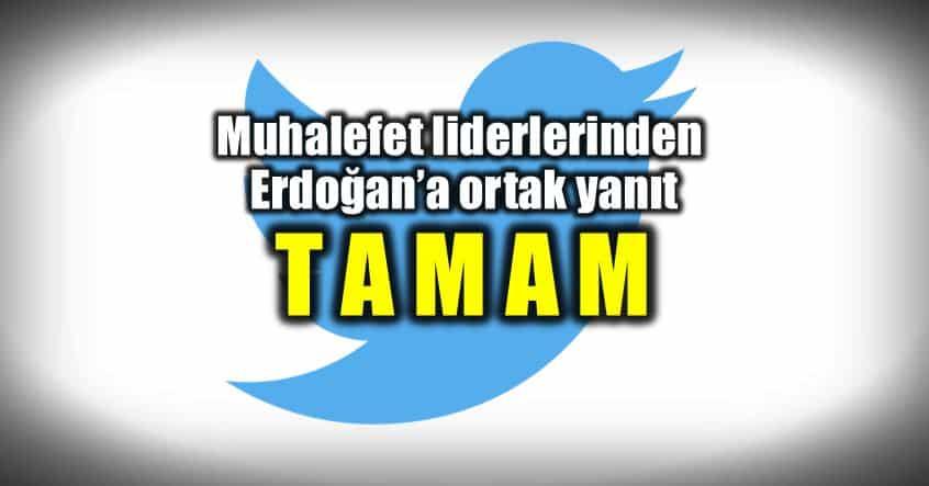 Muhalefet liderlerinden Erdoğan ortak yanıt: TAMAM