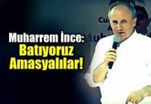 Muharrem İnce: Dolar 4.47 oldu, batıyoruz Amasyalılar!