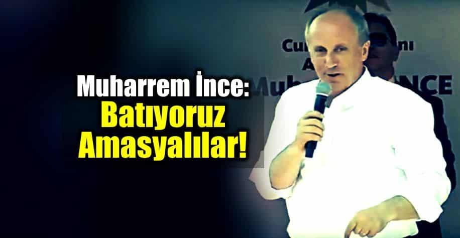 Muharrem ince: Dolar 4.47 oldu, batıyoruz Amasyalılar!