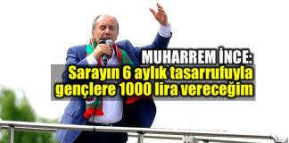 muharrem ince seçim vaatleri gençlere 1000 lira