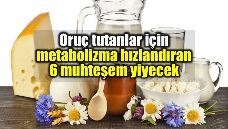 Oruç tutanlar için metabolizma hızlandıran yiyecekler