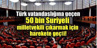 Türk vatandaşı olan 50 bin Suriyeli mecliste milletvekili için harekete geçti
