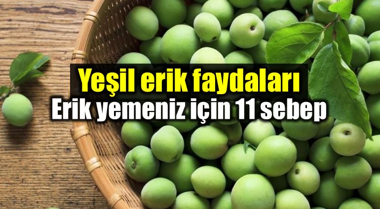 Yeşil erik faydaları: Yeşil erik yemeniz için 11 neden