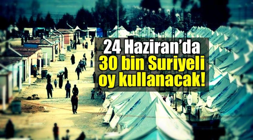 24 Haziran seçim 30 bin Suriyeli oy kullanacak!