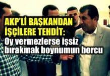 AK Parti şanlıurfa ceylanpınar belediye başkanı Oy vermezlerse işsiz bırakmak boynumun borcu