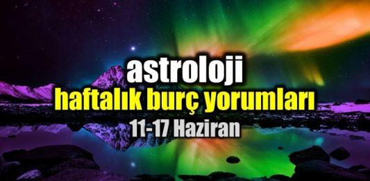 Astroloji: 11 - 17 Haziran 2018 haftalık burç yorumları