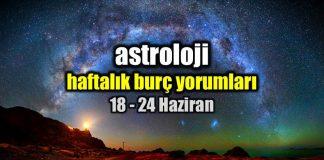 Astroloji: 18 - 24 Haziran 2018 haftalık burç yorumları