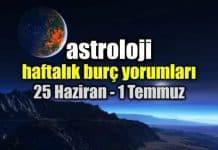 Astroloji: 25 Haziran - 1 Temmuz 2018 haftalık burç yorumları