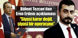 CHP sözcüsü Bülent Tezcan Eren Erdem açıklaması