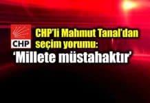 CHP Mahmut Tanal'dan seçimden sonra ilk yorum: Millete müstahaktır