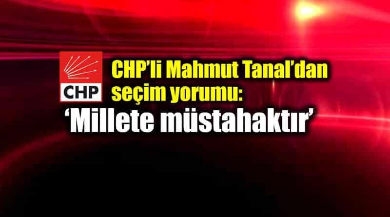 CHP Mahmut Tanal seçimden sonra ilk yorum: Millete müstahaktır