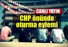 CHP önünde oturma eylemi: CANLI YAYIN