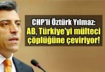 CHP milletvekili öztürk Yılmaz: AB, Türkiye yi mülteci çöplüğüne çeviriyor suriyeliler