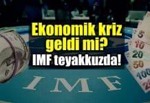 Ekonomik kriz geldi mi? IMF Türkiye için teyakkuzda!