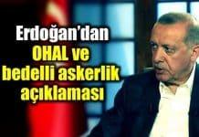 Erdoğan OHAL ve bedelli askerlik açıklaması