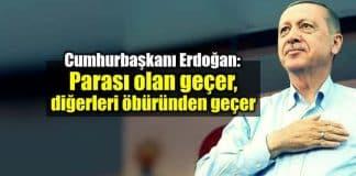 Erdoğan: Parası olan geçer, diğerleri öbüründen geçer