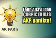 Fatih Altaylı çarpıcı kulis: AKP de büyük panik var!