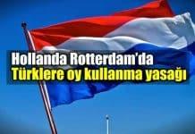 Hollanda Roterdam Türklere oy kullanma yasağı