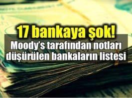 Moodys Türkiyedeki 17 bankanın notunu düşürdü