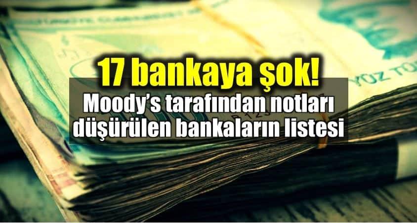 Moodys Türkiyedeki 17 banka notu düşürdü