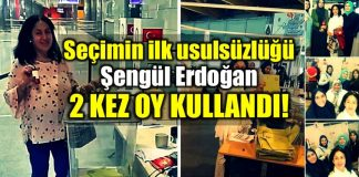 Seçimin ilk usulsüzlüğü gurbetçi Şengül Erdoğan iki 2 kez oy kullandı!
